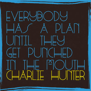 Charlie Hunter - Everybody Has A Plan Until They Get Punched In The Mounth