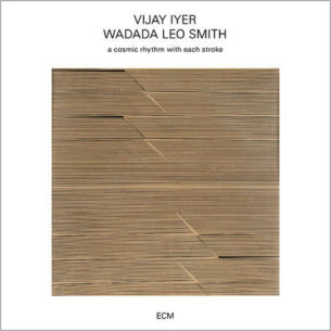 Wadada Leo Smith y Vijay Iyer - A Cosmic Rhythm With Each Stroke