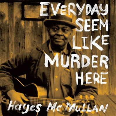 Hayes McMullan - Everyday seem like murder here